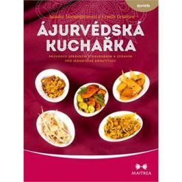 Ájurvédská kuchařka: Průvodce správným stravováním a zdravím pro jednotlivé konstituce