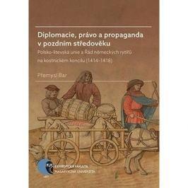 Diplomacie, právo a propaganda v pozdním středověku: Polsko-litevská unie a Řád německých rytířů na