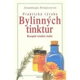 Praktická výroba bylinných tinktur: Receptář výtažků z bylin