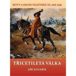 Třicetiletá válka: Bitvy a osudy válečníků III. 1618–1648