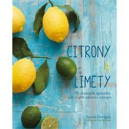 Citróny a limety: 75 chutných způsobů, jak si užít vaření z citrusů