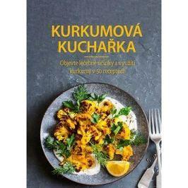 Kurkumová kuchařka: Objevte léčebné účinky a využití kurkumy v 50 receptech