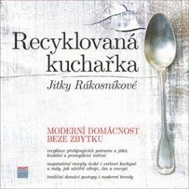 Recyklovaná kuchařka Jitky Rákosníkové: Moderní domácnost beze zbytku