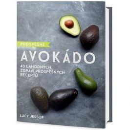 Prospěšné avokádo: 40 lahodných, zdraví prospěšných receptů