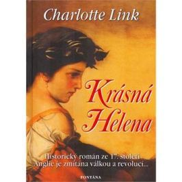 Krásná Helena: Historický román ze 17. století. Anglie je zmítána válkou a revolucí...