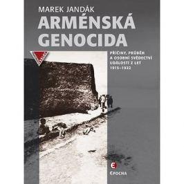 Arménská genocida: Příčiny, průběh a osobní svědectví událostí z let 1915–1922