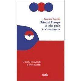 Střední Evropa je jako pták s očima vzadu: O české minulosti a přítomnosti