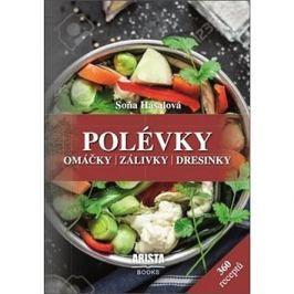 Polévky, omáčky, zálivky, dresinky: 360 receptů